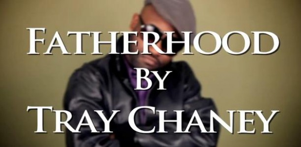 Video Review: Tray Chaney Celebrates Good Dads for Getting it Right!