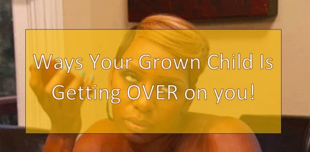 Ways Your Grown Child Is Taking Advantage of You!
